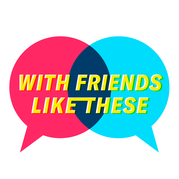 With Friends Like These Archives | Crooked Media